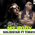 My Body ft Timaya | 234xclusive