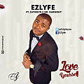 Love Yourself Ft. Zayrock & Mr Harmony ~ EZlyfe