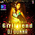 Dilli Wali Girlfriend (Dhol in Da House Mix) By Dj Donna-www.djsbuzz.blogspot