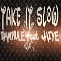 TAKE IT SLOW | Damrule