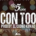 The 5 Love - Con Too | @KartelMusic507