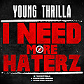 Young Thrilla_I Need More Haterz