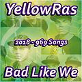 Bad Like We - YellowRas - 969 Songs