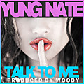 Yung Nate- Talk To Me (Prod. Woody)