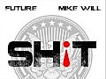 Future- Shit (Prod.by Mike Will Made It)