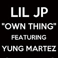 LIL JP (YUNG MARTEZ OF M.P.S) OWN THANG
