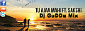 Tu Ajaa Mahi Ft. Sakshi ( Remix ) By - Dj GuDDu Mix