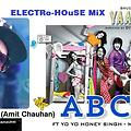 DJ AKC_Yaariyan ABCD Song Feat. YO YO Honey Singh & Dj AKC(Electro-House mix)**