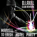 Marvell To Fresh - Hotel Party ( DJ.Axel Club Rework )