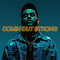 The Weeknd - Comin Out Strong