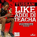Tussan – Like Addi Di Teacha