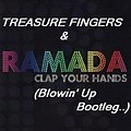 Treasure Fingers & Ramada= Clap Your Hands (Blowin' Up Bootleg)