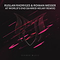 Ruslan Radriges & Roman Messer - At World's End (Ahmed Helmy Remix)