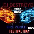 Fire Punch 65 With DJ DestroyD (Festival Trap Music)