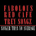 Fabolous - Sicker Than Yo Average feat. Red Cafe & Trey Songz