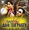ABHI TOH PARTY (REMIX) - DJ BARKHA KAUL - www.djsbuzz.in