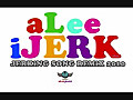JERKIN SONG REMIX 2010 (_2) + Download Link (aLeeJERK)