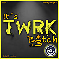 It´s TWRK B*tch vol. 3