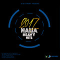 DJ DEE MONEY PRESENTS 2017 NAIJA HEAVY HITS
