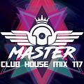 MasterDj - Club House Mix 117
