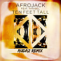 Afrojack - Ten Feet Tall (AUDAZ Remix)
