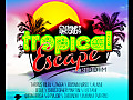 Tropical Escape Riddim-(Promo Mix)