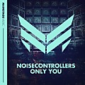 Noisecontrollers - Only You (Original Mix)