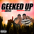 OTB Music - Geeked Up - prod. by White Hot (dirty)
