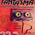 FANTASMA (80's X 3 Vol 1) MUSIC, MERENGUE Y NEW WAVE