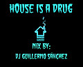 House Is A Drug Vol. 3 - Mix By Dj Guillermo Sánchez