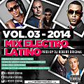 Mix Electro Latino Vol 03 2014 - Dj Robert Original www.djrobertoriginal.com