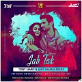 Jab Tak - Tony James & Amit Sharma Remix