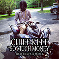 Chief Keef G.B.E - So Much Money (Prod. by @Fats_Money)