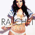 Ratchet Remix (Ratchet Girl Anthem)