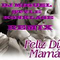 feliz dia mamá rmx exclusivo dj miguel version 2