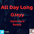 All Day Long - OJayy (Dami Duro Remix)