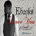 Ebanks Ft. Feedback - Love You (Prod. by Fixxie)