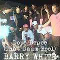 Barry White (Dope Shit)