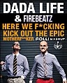 Dada Life & Firebeatz - Here We F*cking Kick Out The Epic Motherf**ker (RoLLi Mashup)