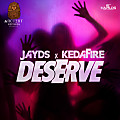 Jayds Ft Kedafire - Deserve (Edit)