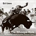 Take The Whoops Ride ( Hal Willner vs Tommie Sunshine, Chocolate Puma )