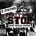 T-Twyne - Party Don't Stop (Camp Mulla Cover)