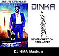 Be Intehaan vs Never Cheat On Strangers (Atif Aslam vs Dinka) - Mashup Mix (DJ HMA)