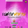 I Can Fly With You (Ft Msenty)