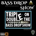 Bass Drop Show 001 - Triple Double