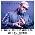 Demarco - Continue Whine & She Can't Wait (Remix)