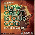 How Great Is Our God Reggae Mix