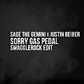 Sage The Gemini x Justin Bieber - Sorry Gas Pedal (SwaggleRock Edit - Aca Out) (Dirty)