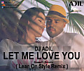 Let Me Love You (Lean On Style Remix) - DJ Adil