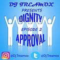 DIGNITY APPROVAL EPISODE 2 DJ TREAMOX